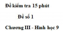 Đề kiểm tra 15 phút - Đề số 1 - Bài 1 - Chương 3 - Hình học 9