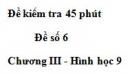 Đề kiểm tra 45 phút (1 tiết) - Đề số 6 - Chương 3 - Hình học 9