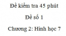 Đề kiểm tra 45 phút (1 tiết) - Đề số 1 - Chương 2 - Hình học 7
