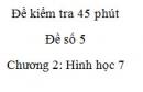 Đề kiểm tra 45 phút (1 tiết) - Đề số 5 - Chương 2 - Hình học 7