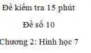 Đề kiểm tra 15 phút - Đề số 10 - Bài 7, 8 - Chương 2 - Hình học 7
