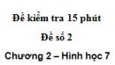 Đề kiểm tra 15 phút - Đề số 2 - Bài 2,3,4,5 - Chương 2 - Hình học 7