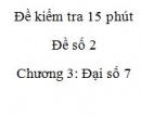 Đề kiểm tra 15 phút - Đề số 2 – Bài 3,4  - Chương 3 – Đại số 7