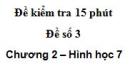 Đề kiểm tra 15 phút - Đề số 3 - Bài 2,3,4,5 - Chương 2 - Hình học 7