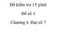 Đề kiểm tra 15 phút - Đề số 3 - Bài 5  - Chương 4 – Đại số 7