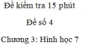 Đề kiểm tra 15 phút - Đề số 4 - Bài 3 - Chương 3 – Hình học 7