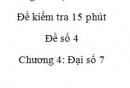 Đề kiểm tra 15 phút - Đề số 4 - Bài 1,2  - Chương 4 – Đại số 7