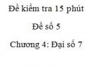 Đề kiểm tra 15 phút - Đề số 5 - Bài 1,2  - Chương 4 – Đại số 7