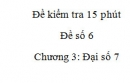 Đề kiểm tra 15 phút - Đề số 6 – Bài 1,2  - Chương 3 – Đại số 7