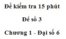 Đề kiểm 15 phút - Đề số 3 - Bài 1 - Chương 1 - Đại số 6