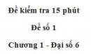 Đề kiểm 15 phút - Đề số 1 - Bài 6 - Chương 1 - Đại số 6