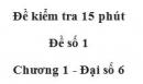 Đề kiểm 15 phút - Đề số 1 - Bài 7,8 - Chương 1 - Đại số 6