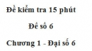 Đề kiểm tra 15 phút - Đề số 6 - Bài 4 - Chương 1 - Đại số 6