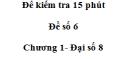 Đề kiểm tra 15 phút - Đề số 6 - Bài 2 - Chương 1 - Đại số 8