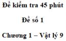 Đề kiểm tra 45 phút (1 tiết) - Đề số 1 - Chương 1 - Vật lí 9