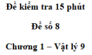 Đề kiểm tra 15 phút - Đề số 8 - Chương 1 - Vật lí 9