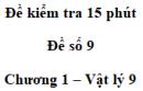Đề kiểm tra 15 phút - Đề số 9 - Chương 1 - Vật lí 9