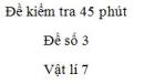 Đề kiểm tra 45 phút - Đề số 3 - Chương 1 - Vật lí 7