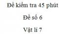 Đề kiểm tra 45 phút - Đề số 6 - Chương 1 - Vật lí 7