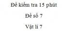 Đề kiểm tra 15 phút - Đề số 7 - Chương 1 - Vật lí 7
