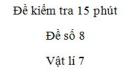 Đề kiểm tra 15 phút - Đề số 8 - Chương 1 - Vật lí 7