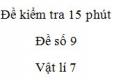 Đề kiểm tra 15 phút - Đề số 9 - Chương 1 - Vật lí 7