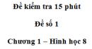 Đề kiểm tra 15 phút - Đề số 1 - Bài 4,5 - Chương 1 - Hình học 8