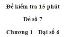 Đề kiểm tra 15 phút - Đề số 7 - Bài 15 - Chương 1 - Đại số 6