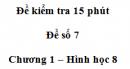 Đề kiểm tra 15 phút - Đề số 7 - Bài 4,5 - Chương 1 - Hình học 8