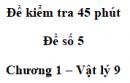Đề kiểm tra 45 phút (1 tiết) - Đề số 5 - Chương 1 - Vật lí 9