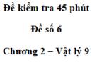 Đề kiểm tra 45 phút (1 tiết) - Đề số 6 - Chương 2 - Vật lí 9