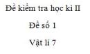 Đề số 1 - Đề kiểm tra học kì 2 - Vật lí 7