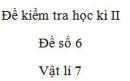 Đề số 6 - Đề kiểm tra học kì 2 - Vật lí 7