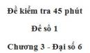 Đề kiểm tra 45 phút (1 tiết) - Đề số 1 - Chương 3 - Đại số 6