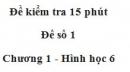 Đề kiểm 15 phút - Đề số 1 - Bài 3, 4 - Chương 1 - Hình học 6