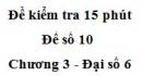 Đề kiểm tra 15 phút - Đề số 10 - Chương 3 - Đại số 6