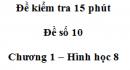 Đề kiểm tra 15 phút - Đề số 10 - Bài 4, 5 - Chương 1 - Hình học 8