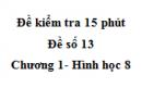 Đề kiểm tra 15 phút - Đề số 13 - Bài 4, 5 - Chương 1 - Hình học 8