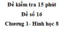 Đề kiểm tra 15 phút - Đề số 16 - Bài 4, 5 - Chương 1 - Hình học 8