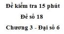 Đề kiểm tra 15 phút - Đề số 18 - Chương 3 - Đại số 6