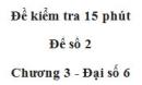 Đề kiểm 15 phút - Đề số 2 - Chương 3 - Đại số 6