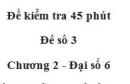 Đề kiểm tra 45 phút (1 tiết) - Đề số 3 - Chương 2 - Đại số 6