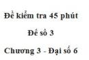 Đề kiểm tra 45 phút (1 tiết) - Đề số 3 - Chương 3 - Đại số 6