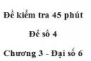 Đề kiểm tra 45 phút (1 tiết) - Đề số 4 - Chương 3 - Đại số 6