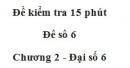 Đề kiểm tra 15 phút - Đề số 6 - Bài 9 - Chương 2 - Đại số 6