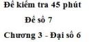 Đề kiểm tra 45 phút (1 tiết) - Đề số 7 - Chương 3 - Đại số 6