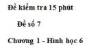 Đề kiểm 15 phút - Đề số 7 - Bài 8, 9 - Chương 1 - Hình học 6