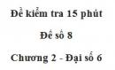 Đề kiểm tra 15 phút - Đề số 8 - Bài 10, 11, 12 - Chương 2 - Đại số 6