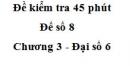 Đề kiểm tra 45 phút (1 tiết) - Đề số 8 - Chương 3 - Đại số 6