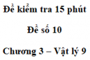 Đề kiểm tra 15 phút - Đề số 10 - Chương 3 - Vật lí 9